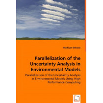 Parallelization of the Uncertainty Analysis in Environmental Models - Parallelization of the Uncertainty Analysis in Environmental Models Using High Performance Computing by Markiyan Sloboda, 9783639037692