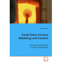 Small Glass Furnace Modeling and Control by Heath Morris, 9783639077292
