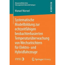 Systematische Modellbildung Zur Echtzeitfahigen Beobachterbasierten Temperaturuberwachung Von Wechselrichtern Fur Elektro- Und Hybridfahrzeuge by Manuel Warwel, 9783658181802