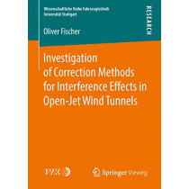 Investigation of Correction Methods for Interference Effects in Open-Jet Wind Tunnels by Oliver Fischer, 9783658213787