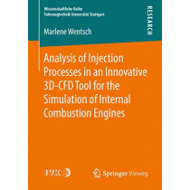 Analysis of Injection Processes in an Innovative 3D-CFD Tool for the Simulation of Internal Combustion Engines by Marlene Wentsch, 9783658221669