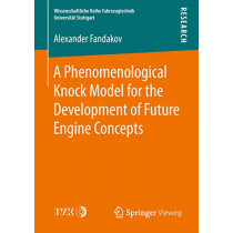A Phenomenological Knock Model for the Development of Future Engine Concepts by Alexander Fandakov, 9783658248741