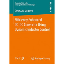 Efficiency Enhanced DC-DC Converter Using Dynamic Inductor Control by Omar Abu Mohareb, 9783658251468