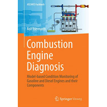 Combustion Engine Diagnosis: Model-based Condition Monitoring of Gasoline and Diesel Engines and their Components by Rolf Isermann, 9783662494660