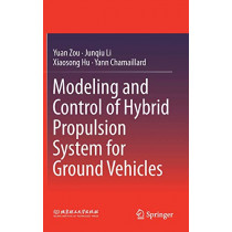 Modeling and Control of Hybrid Propulsion System for Ground Vehicles by Yuan Zou, 9783662536711