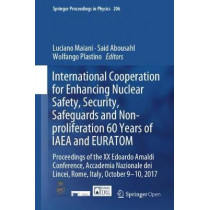 International Cooperation for Enhancing Nuclear Safety, Security, Safeguards and Non-proliferation-60 Years of IAEA and EURATOM: Proceedings of the XX Edoardo Amaldi Conference, Accademia Nazionale dei Lincei, Rome, Italy, October 9-10, 2017 by Luciano Ma