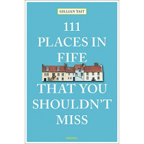 111 Places in Fife That You Shouldn't Miss by Gillian Tait, 9783740805975