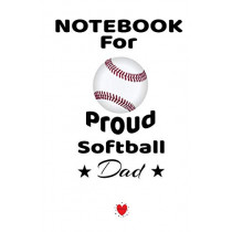 """Notebook For Proud Softball Dad: Beautiful Mom, Son, Daughter Book Gift for Father's Day - Notepad To Write Baseball Sports Activities, Progress, Success, Inspiration, Quotes - 6"""" x 9"""" inches, 120 College Ruled Pages, Matte by Bill Brady, 978374"""