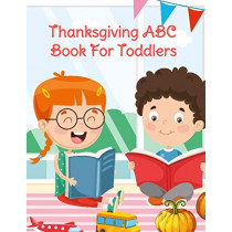 Thanksgiving ABC Book For Toddlers: Alphabet Activity Book for Kids 3-5 - Letter Tracing For Preschoolers To Learn How To Write Kind, Nice & Happy Letters & Words From The Bible To Learn The Alphabet From A To Z by Ginger Spice, 9783749780631
