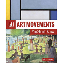 50 Art Movements You Should Know: From Impressionism to Performance Art by Rosalind Ormiston, 9783791384573