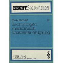Rechtsfragen Medizinisch Assistierter Zeugung by Erwin R Bernat, 9783820412079