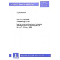 Irrtum Ueber Den Erklaerungsinhalt: Dogmengeschichtliche, Psychologische Und Linguistische Studien Zum Irrtum I.S. Von 119 ABS. 1 Bgb by Angela Sacker, 9783820474572