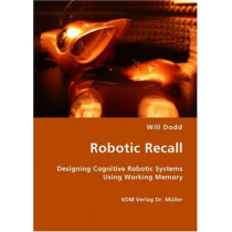 Robotic Recall - Designing Cognitive Robotic Systems Using Working Memory by Will Dodd, 9783836429450