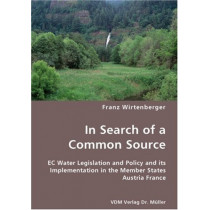 In Search of a Common Source- EC Water Legislation and Policy and Its Implementation in the Member States Austria France by Franz Wirtenberger, 9783836445559