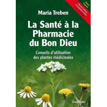 La Sante A La Pharmacie Du Bon Dieu: Conseils d'Utilisation Des Plantes Medicinales by Maria Treben, 9783850687959
