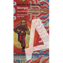 Art for Architecture: Georgia: Soviet Modernist Mosaics from 1960 to 1990 by Nino Palavandishvili, 9783869226910