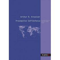 Preemptive Self-Defense: Die Bush-Doktrin Und Das Voelkerrecht by Arthur R Kreutzer, 9783899755039