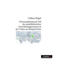 Freiraumplanung ALS Teil Des Republikanischen Entwicklungsprozesses in Der Tuerkei Am Beispiel Izmir by Gulhan Bingol, 9783899757422