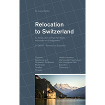 Relocation to Switzerland: An Introduction for High Net Worth Individuals and Entrepreneurs by Dr Juerg Steffen, 9783952385975