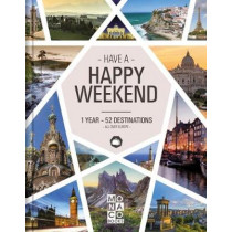 Happy Weekend: 1 Year - 52 Destinations - All over Europe by Monaco Books, 9783955047054