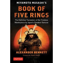 The Complete Musashi: The Book of Five Rings and Other Works: The Definitive Translations of the Complete Writings of Miyamoto Musashi - Japan's Greatest Samurai by A. Bennett, 9784805314760