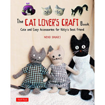 The Cat Lover's Craft Book: Easy-to-Make Accessories for Kitty's Best Friend by Crafty Cat Lovers, 9784805314920