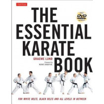 The Essential Karate Book: For White Belts, Black Belts and All Levels In Between: Companion Video Included by Graeme Lund, 9784805314944