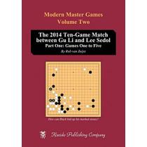 The 2014 Ten-Game Match Between Gu Li and Lee Sedol: Part One: Games One to Five by Rob Van Zeijst, 9784906574926