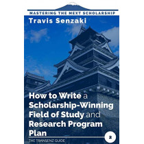 How to Write a Scholarship-Winning Field of Study and Research Program Plan: The TranSenz Guide by Travis Senzaki, 9784909776013