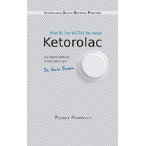 Ketorolac: What No One Will Tell You About by Kevin Brown, 9785519681100