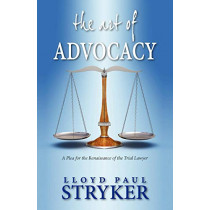 The Art of Advocacy: A Plea for the Renaissance of the Trial Lawyer by Lloyd Paul Stryker, 9786028397315