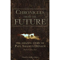 Chronicles From The Future: The amazing story of Paul Amadeus Dienach by Achilleas Sirigos, 9786188221819