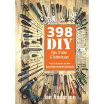 398 DIY Tips, Tricks & Techniques: Practical Advice for New Home Improvement Enthusiasts by Ian Anderson, 9788293249139