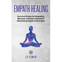 Empath healing: Survival Guide for Empaths, Become a Healer Instead of Absorbing Negative Energies by J P Edwin, 9788293738015