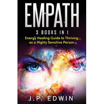 Empath: 3 Books in 1 - Energy Healing Guide to Thriving as a Highly Sensitive Person by J P Edwin, 9788293738091