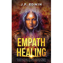 Empath Healing: Emotional Insight for Highly Sensitive People, Guide to Psychological and Spiritual Healing by J P Edwin, 9788293738169
