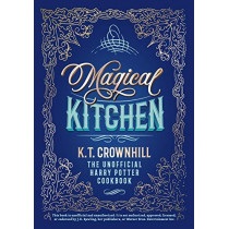 Magical Kitchen: The Unofficial Harry Potter Cookbook by K T Crownhill, 9788395167911