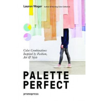 Palette Perfect: Color Combinations Inspired by Fashion, Art and Style by ,Lauren Wager, 9788415967903