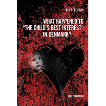 """What Happened to """"the Child's Best Interest"""" in Denmark? by Pia Deleuran, 9788757433951"""