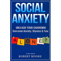 Social Anxiety: Social Skills Training - Unleash Your Charisma! Overcome Anxiety, Shyness & Fear by Robert Moore, 9788831448208