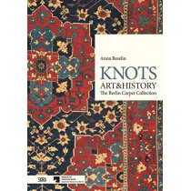 Knots, Art & History: The Berlin Carpet Collection by Anna Beselin, 9788857239125