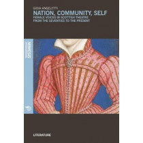 Nation, Community, Self: Female Voices in Scottish Theatre from the Seventies to the Present by Gioia Angeletti, 9788869771347