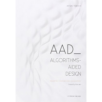AAD Algorithms-Aided Design: Parametric Strategies using Grasshopper by Arturo Tedeschi, 9788895315300