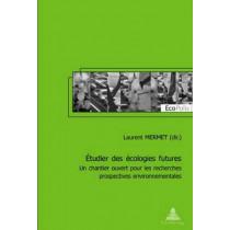 Etudier Des Ecologies Futures: Un Chantier Ouvert Pour Les Recherches Prospectives Environnementales by Laurent Mermet, 9789052012773