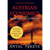 Critique of Mainstream Austrian Economics in the spirit of Carl Menger by Antal E Fekete, 9789082065527