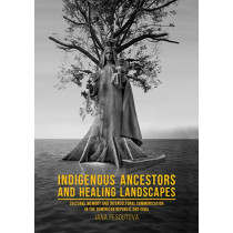 Indigenous Ancestors and Healing Landscapes: Cultural Memory and Intercultural Communication in the Dominican Republic and Cuba by Dr. Jana Pesoutova, 9789088907623