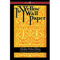 The Yellow Wallpaper (Wisehouse Classics - First 1892 Edition, with the Original Illustrations by Joseph Henry Hatfield) by Charlotte Perkins Gilman, 9789176372289