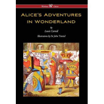 Alice's Adventures in Wonderland (Wisehouse Classics - Original 1865 Edition with the Complete Illustrations by Sir John Tenniel) (2016) by Lewis Carroll, 9789176374481