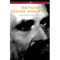 Beyond Good and Evil: Prelude to a Future Philosophy (Wisehouse Classics) by Friedrich Wilhelm Nietzsche, 9789176375310