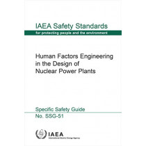 Human Factors Engineering in the Design of Nuclear Power Plants: Specific Safety Guide by International Atomic Energy Agency, 9789201004192